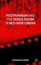Postfeminism And The Fatale Figure In Neo-Noir Cinema: By Samantha Lindop