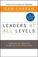 Leaders at All Levels : Deepening Your Talent Pool to Solve the Succession Crisi