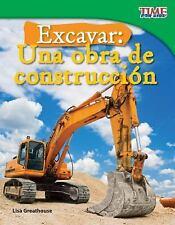 Excavar: Una obra de construcción (Big Digs: Construction Site) (Time for Kids: