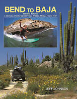 Bend to Baja: A Biofuel Powered Surfing and Climbing Road Trip, Johnson, Jeff, N