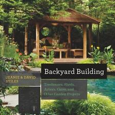 Backyard Building: Treehouses, Sheds, Arbors, Gates, and Other Garden Projects (