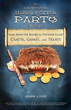 The Unofficial Harry Potter Party Book: From Monster Books To Potions Class!:...