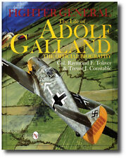 Fighter General : The Life of Adolf Galland, the Official Biography by...