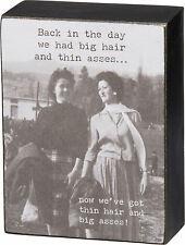 """Primitives by Kathy """" BACK IN THE DAY WE HAD BIG HAIR & THIN ASSES """" Box Sign"""