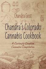 Chandra's Colorado Cannabis Cookbook : A Curiously Creative Cannabis Compliat...
