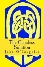 The Classless Solution by John O'Loughlin (2015, Paperback)