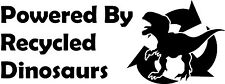 Powered By Recycled Dinosaurs Vinyl Decal Sticker for Car/Window/Wall