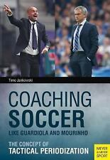 Coaching Soccer Like Guardiola and Mourinho: The Concept of Tactical Periodizati
