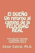El DUEÑO Un Retorno Al Camino de la Felicidao Real : Una Edición Revisada y...
