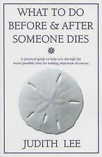 What to Do Before & After Someone Dies : A Practical Guide to Help You Through t