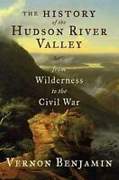 History of the Hudson River Valley : From Wilderness to the Civil War Hardcover