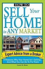 How to Sell Your Home in Any Market: 6 Reasons Why Your Home Isn't Sel-ExLibrary