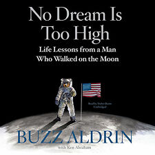 No Dream Is Too High : Life Lessons from a Man Who Walked on the Moon by Buzz Al