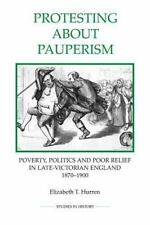 Royal Historical Society Studies in History New: Protesting about Pauperism :...