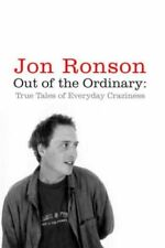 Out of the Ordinary: True Tales of Everyday Craziness,Jon Ronson