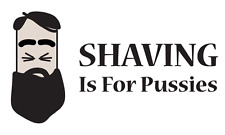 Beard Man Shaving Is For Pussies Humor Slogan Car Bumper Sticker Decal 5'' x 3''