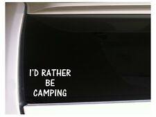 "I'd Rather Be Camping vinyl car decal 6"" K19 Camp Outdoors Nature Tent Fire"