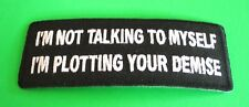 I'M NOT TALKING TO MYSELF I'M PLOTTING YOUR DEMISE FUNNY BIKER IRON ON PATCH