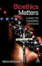Bioethics Matters: A Guide for Concerned Catholics-ExLibrary
