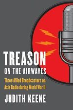 Treason on the Airwaves : Three Allied Broadcasters on Axis Radio During...
