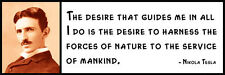 Wall Quote - Nikola Tesla -The desire that guides me in all I do is the desire t