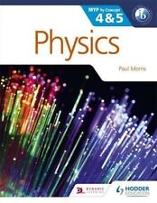 NEW Physics for the IB MYP 4 & 5 By Concept by Paul Morris