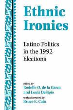 Ethnic Ironies: Latino Politics In The 1992 Elections by Rodolfo O. de la Garza