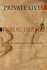 Private Lives, Public Deaths: Antigone and the Invention of Individuality by Jo