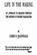 Life in the Making, an Approach to Religion Through the Method of Modern...