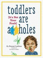 Toddlers Are A**holes: It's Not Your Fault by Laditan, Bunmi , Paperback
