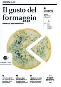 Il Gusto Del Formaggio. Conoscere Le Forme Del Latte Francesca Boselli Slow Fo