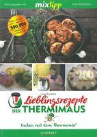 TM5 & TM31 Lieblings-Rezepte der Thermimaus,  Kochen mit dem Thermomix Kochbuch