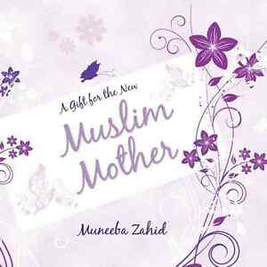 A Gift for the New Muslim Mother by	Muneeba Zahid