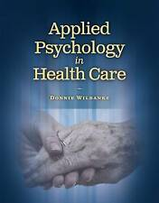 Applied Psychology In Health Care (Communication and Human Behavior for Health S