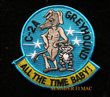 C-2A GREYHOUND PATCH US NAVY VETERAN PIN UP ALL THE TIME BABY F14 TOPGUN USS WOW