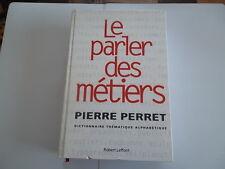 LE PARLER DES METIERS DICTIONNAIRE THEMATIQUE ALPHABETIQUE ED. ROBERT LAFFONT