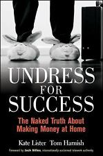 Undress for Success : The Naked Truth about Making Money at Home by Lister, Tom