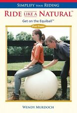 Simplify Your Riding - Ride Like a Natural 3 Get on the Equiball - Wendy Murdoch