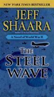 The Steel Wave: A Novel of World War II by Shaara, Jeff