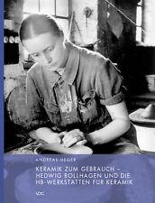 Keramik zum Gebrauch - Hedwig Bollhagen und die HB-Werkstätt ... 9783897394919