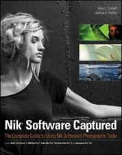 Nik Software Captured : The Complete Guide to Using Nik Software's Photographic