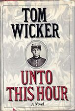 Unto This Hour, Tom Wicker (Civil War interest,Manassas) 1st ED HC DJ 1984