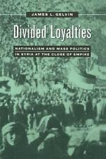 Divided Loyalties: Nationalism and Mass Politics in Syria at the Close of Empir