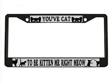 """""""You've Cat To Be Kidding Me Right Meow"""" Metal License Plate Frame Auto Tag"""