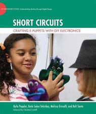 Short Circuits: Crafting e-Puppets with DIY Electronics (The John D. and Cather