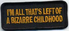 IM ALL THAT'S  LEFT OF A BIZARRE CHILDHOOD EMBROIDERED IRON ON PATCH