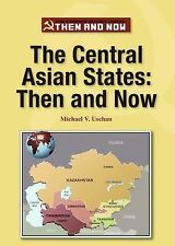 The Central Asian States: Then and Now (The Former Soviet Union: Then-ExLibrary