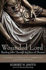 Wounded Lord: Reading John Through the Eyes of Thomas: A Pastoral and Theologica