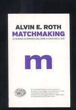 Roth Alvin E.  Matchmaking, La scienza economica del dare a ciascuno il suo R