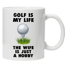 Golf is my Life The Wife is Just A Hobby Funny Mug Novelty Golfers Gift Idea.